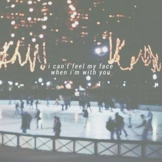 i can't feel my face when i'm with you