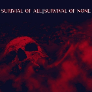 SURVIVAL OF ALL || SURVIVAL OF NONE