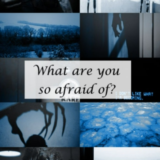 What are you so afraid of?