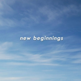 new beginnings;