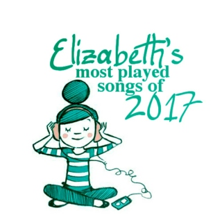 elizabeth's most played tracks of 2017 [ABRIDGED]