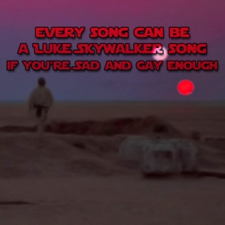 Every Song Can Be A Luke Skywalker Song If You're Sad And Gay Enough