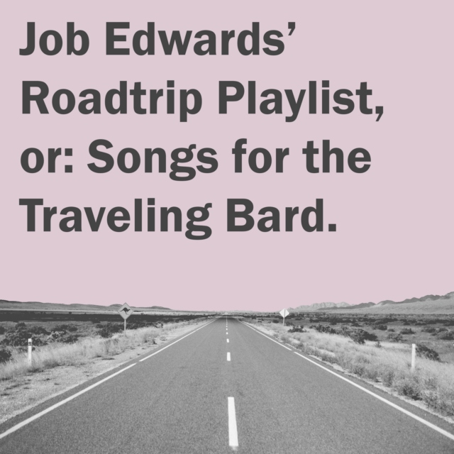 Job Edwards' Roadtrip Playlist, or: Songs for the Traveling Bard
