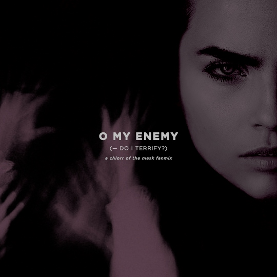 o my enemy — do i terrify?