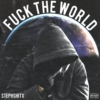 FUCK THE WORLD
