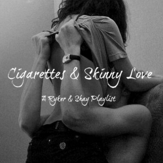 Cigarettes and Skinny Love