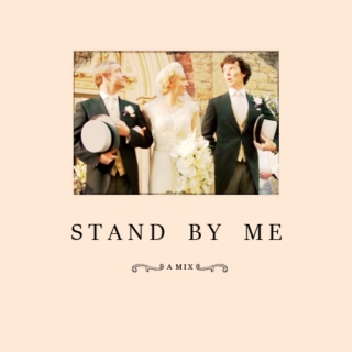 Stand By Me ~ A Johnlockary Mix
