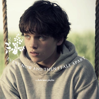 EVERY NOW AND THEN I FALL APART | a clark kent playlist