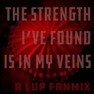 the strength i've found is in my veins - a lup fanmix