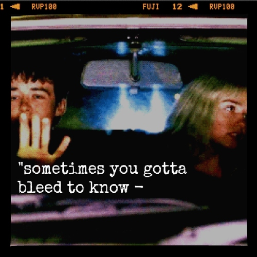 """sometimes you gotta bleed to know"