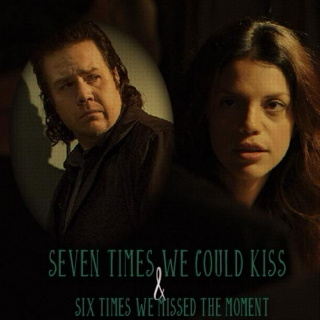 Seven times we could kiss and six times we missed the moment