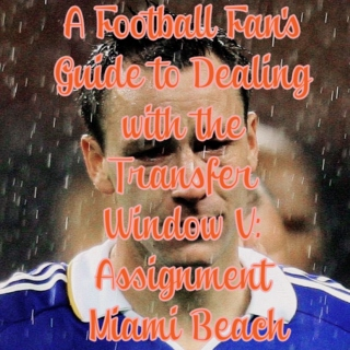 A Football Fan's Guide to Dealing with the Transfer Window V: Assignment  Miami Beach