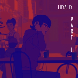 Loyalty//Part I