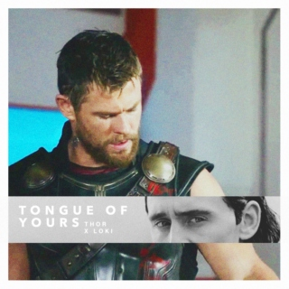 Tongue Of Yours - THOR X LOKI