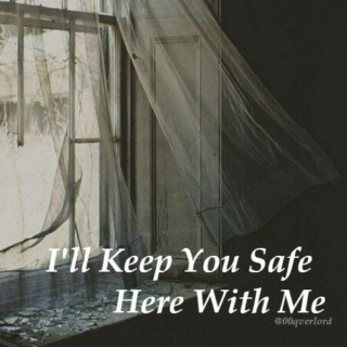 I'll Keep You Safe Here With Me