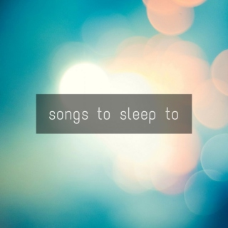 songs to sleep to