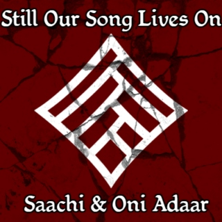 Still Our Song Lives On--- Saachi & Oni Adaar