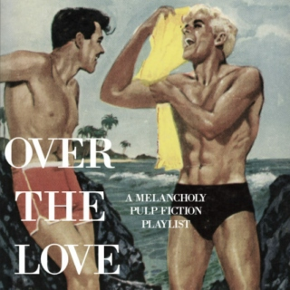 OVER THE LOVE | a melancholy pulp fiction playlist
