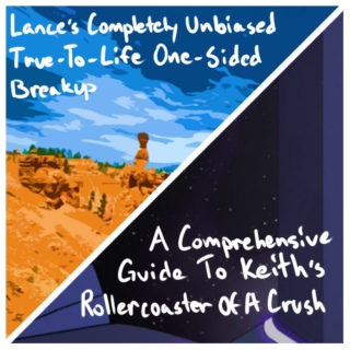 Lance's Completely Unbiased True-To-Life One-Sided Breakup/A Comprehensive Guide To Keith's Emotional Roller Coaster Of A Crush