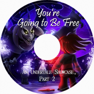You're Going to Be Free: An Undertale Showcase, Part 2
