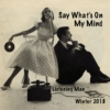 Say What's On My Mind - Winter 2018