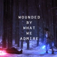 Wounded By What We Admire
