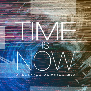 Time is Now - A Glitter Junkies Mix