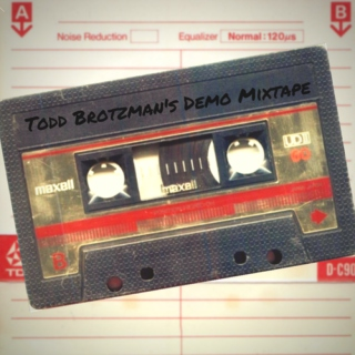 Todd Brotzman's Demo Mixtape