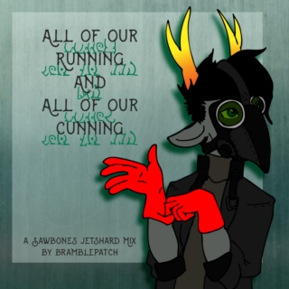 all of our running and all of our cunning