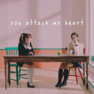 you attack my heart