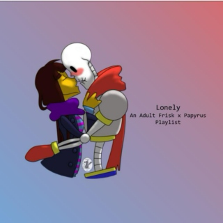 Lonely - An Adult Frisk x Papyrus Playlist