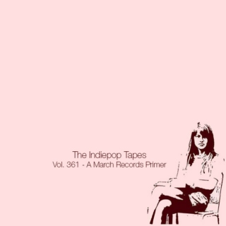The Indiepop Tapes, Vol. 361: A March Records Primer