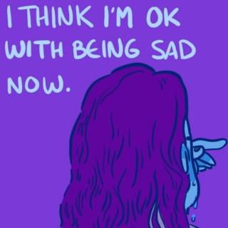 I Think I'm Ok with Being Sad Now