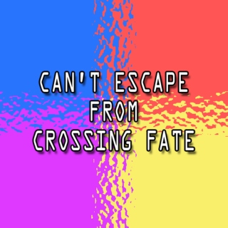 CAN'T ESCAPE FROM CROSSING FATE