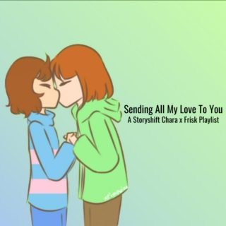 Sending All My Love To You - A Storyshift Chara x Frisk Playlist
