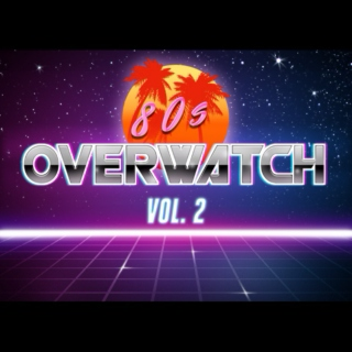 You Should Enjoy The Classics! (An 80s Overwatch Playlist) VOL. 2