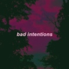 bad intentions.