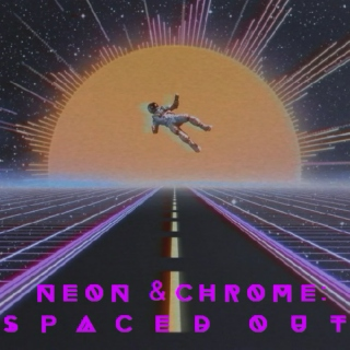 NEON & CHROME: SPACED OUT