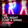 The Late Night Bump & Grind