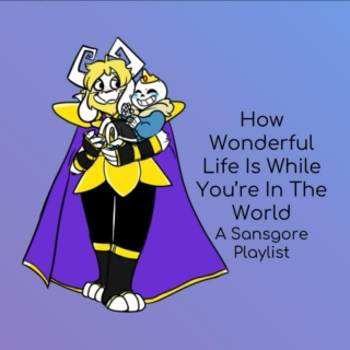 How Wonderful Life Is While You're In The World - Sansgore Playlist
