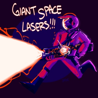 GIANT SPACE LASERS!!!