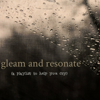 gleam and resonate (a playlist to help you cry)