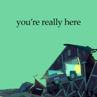 you're really here