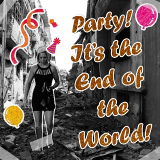 Party!  It's the End of the World!