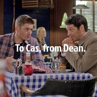 To Cas, From Dean.