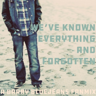 we've known everything (and forgotten) - a barry bluejeans fanmix