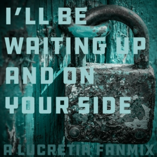 i'll be waiting up and on your side - a lucretia fanmix