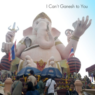 I Can't Ganesh to You