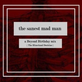 the sanest mad man || a beyond birthday mix