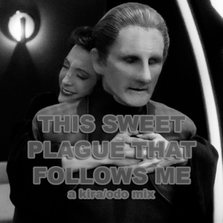 this sweet plague that follows me | a kira/odo mix